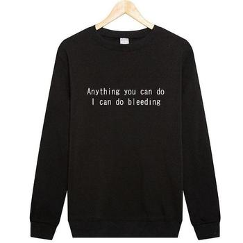 Sugarbaby Anything You Can Do I Can Do Bleeding Feminist Sweatshirt Girl Power Tumblr Clothing Sweatshirts High quality Tops недорого
