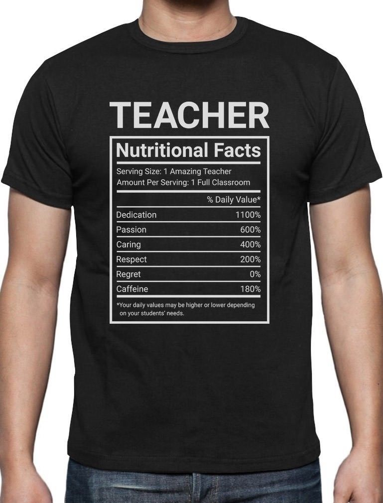 Teacher Nutritional Facts Teaching Gifts T-Shirt Classroom Gift Men New High Quality top tee