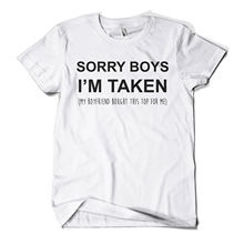Sorry Boys Im Taken Printed T Shirt Funny Couple Gift Valentines Day Boyfriend  Tops Tee New Unisex free shipping
