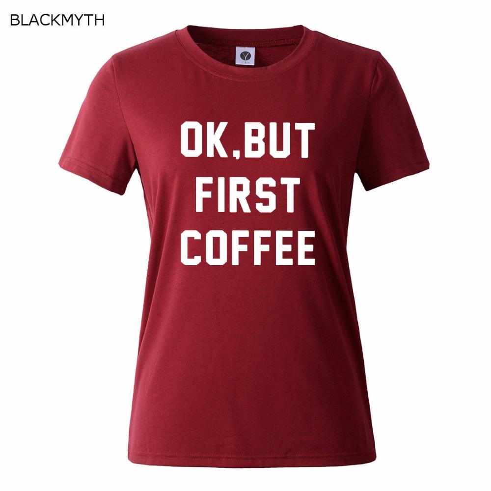 HTB1a5g6QFXXXXcLXXXXq6xXFXXXk - OK BUT FIRST COFFEE Letters Print Cotton Casual T shirt