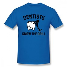 Dentists Know The Drill T Shirt Custom Short Sleeve Men T Shirt Summer Leisure Big Size O-neck Cotton Funny T-shirts(China)