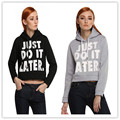 New 2016 JUST DO IT LATER Printed sweatshirt Casual Loose Sexy Multicolor Long Sleeve Hedging Hoodies Tops  S-XXL W104