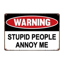 WARNING Plaque STUPID PEOPLE ANNOY ME Vintage Metal Signs Bar Pub Decorative Plates Wall Display Art Poster Decor 20x30cm everybody is stupid except for me