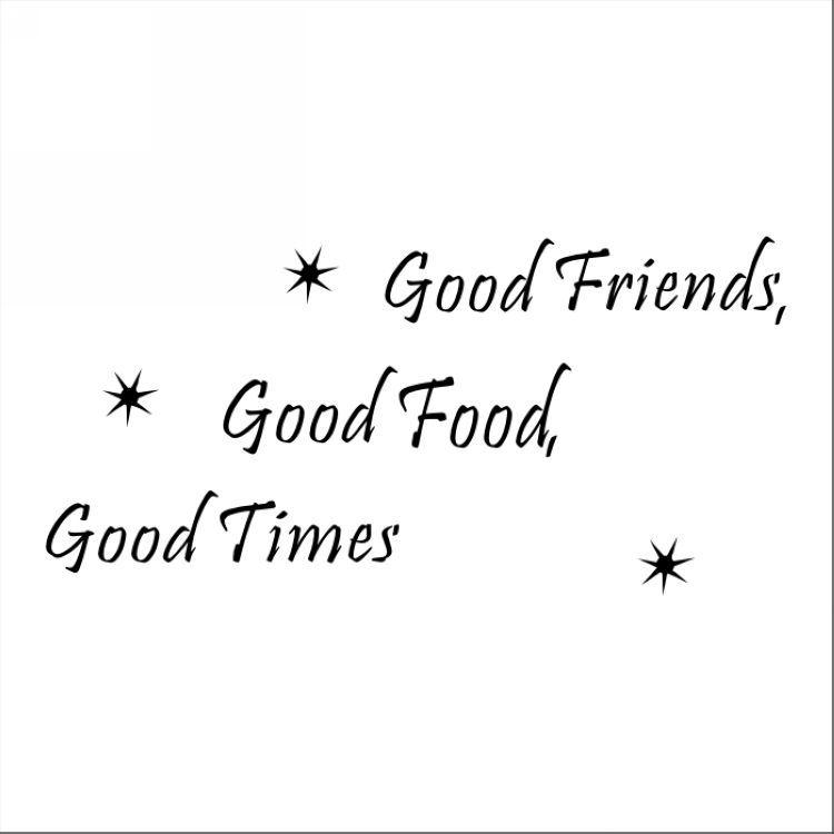 Good Times Quotes: Good Friends Good Food Good Time Sayings Quotes Art Mural