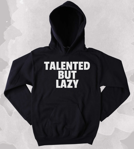 Funny Talented But Lazy Sweatshirt Tired Tumblr Hoodie Z155 in Hoodies amp Sweatshirts from Women 39 s Clothing