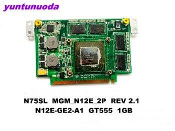 Original for ASUS  N75S N55S N75SF N55SF N75SL N55SL Laptop Video Card N75SL  MGM_N12E_2P  REV 2.1   N12E-GE2-A1  GT555  1GB tes