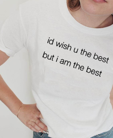 I'd Wish You The Best But I'm The Best Quotes T Shirt Grunge White Graphic Tee Cool Girl Women Fashion Funny Shirt Tumblr Tee