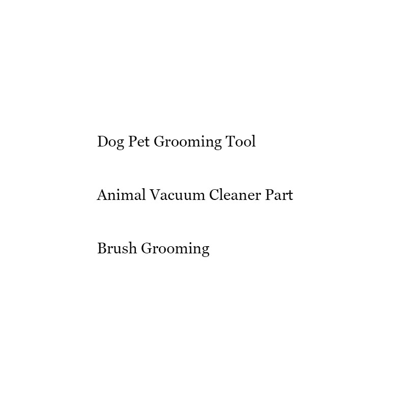 Perro Pet Grooming herramienta Animal aspiradora parte cepillo aseo