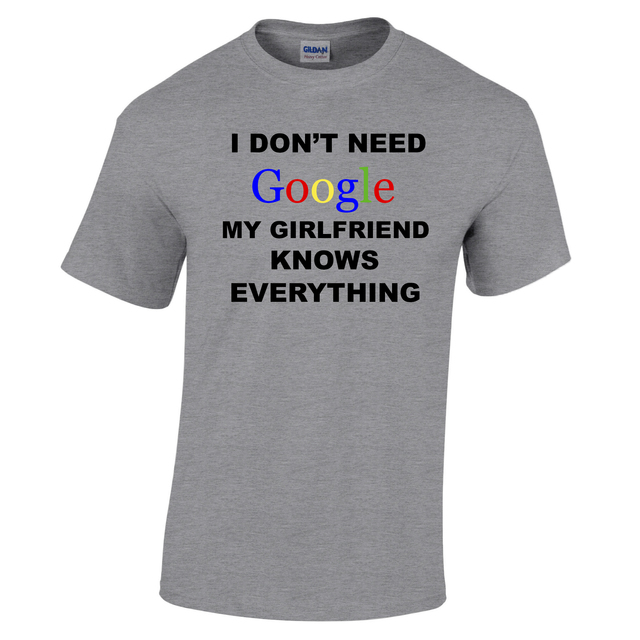 I DON'T NEED GOOGLE MY GIRLFRIEND KNOWS EVERYTHING T Shirt Funny ...