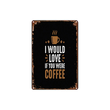 I Would Love If You Were Coffee Sign  Retro Bar Cafe Shop Wall Home Art Pub Kitchen Metal Signs Restaurant Decoration DU-4741