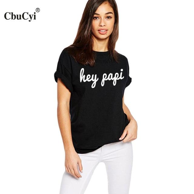382e61fc7 Hey Papi T Shirt Funny Harajuku Printed Women Tops Tumblr Tee Shirt Femme  Fashion Hip Hop Clothes Women Tshirt