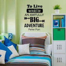 Inspirational Quotes Wall Decal To Live Would Be An Awfully Big Adventure - Peter Pan Boys Girls Kids Room Nursery Decor WY-5