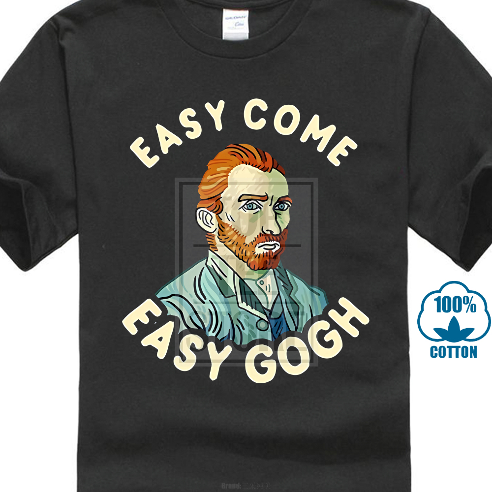 704a887a7dfd Hip Hop Easy Come Easy Gogh T Shirt Van Go Funny Art Tee Tops Shirt Short  Sleeve Men O Neck Shirts