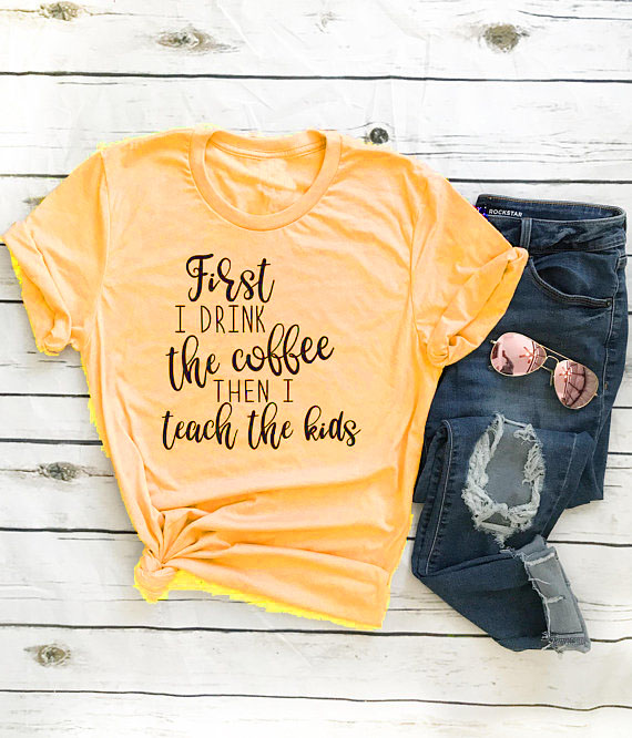 b1efcba2cf27c First I Drink the Coffee Then I teach The kids Unisex T-Shirt Tumblr Letter