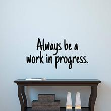 Diy always be a work in progress Wall Stickers Art Wallpaper For Kids Room Living Home Decor Waterproof Decal