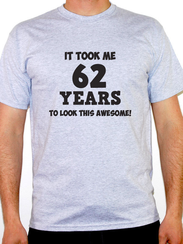 What T Shirt It Took Me 62 Years Sixty Two 62Nd Birthday Gift Fun Short Sleeve Summer O-Neck Tee Shirt For Men