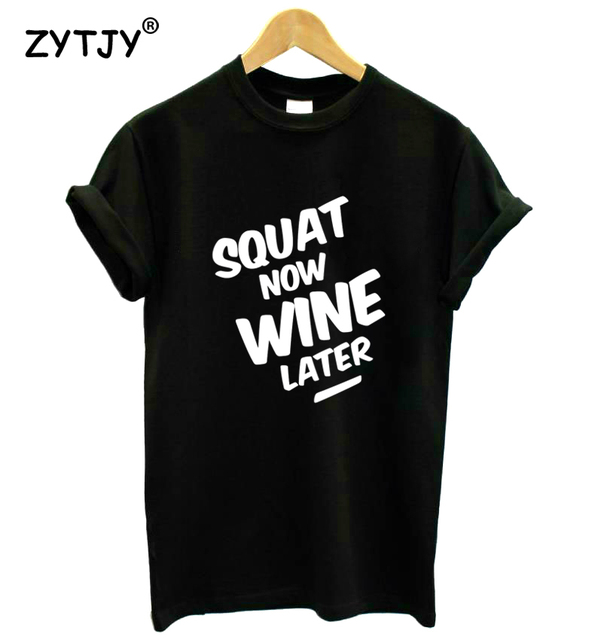 SQUAT NOW WINE LATER Letters Print Women tshirt Casual Cotton Hipster Funny t shirt For Girl Top Tee Tumblr Drop Ship BA-162
