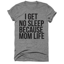 EnjoytheSpirit I Get No Sleep Because Mom Life Funny Womens Momlife Tshirt Fashion Short Sleeve O Neck Women Tshirt