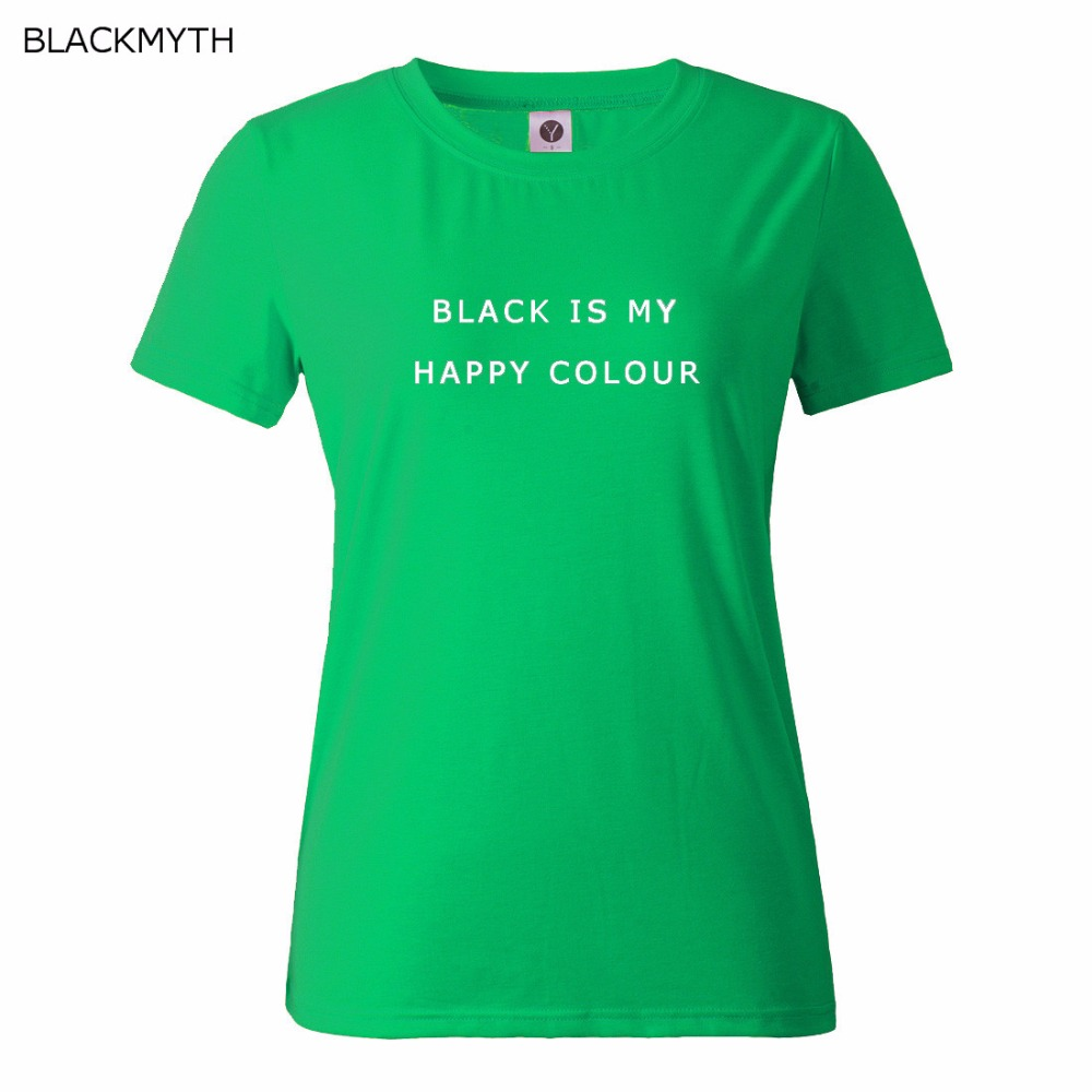 T shirt black is my happy color - Black Is My Happy Color Letter Women Men Unisex Black O Neck Cotton T Shirts Printing Fashion Tee Black Tops Lady T Shirt
