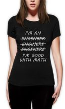 2017 Fashion I'm An Engineer I'm Good With Math – Funny Adult Women T-Shirt Engineering Joke Casual Short Sleeve Shirt Tee