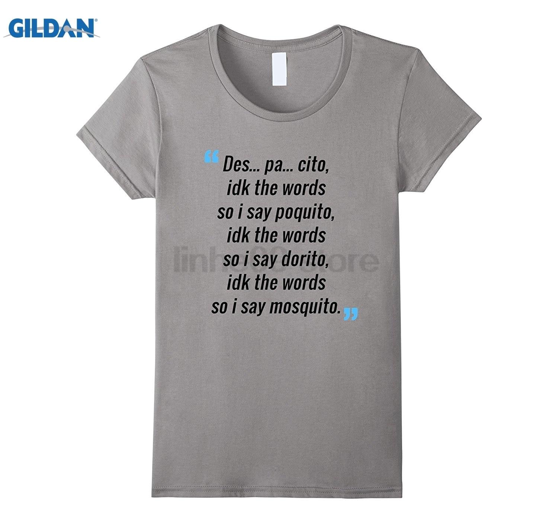 GILDAN DES PA CITO Shirt IDK the Words T-Shirt Funny Despacito Tee Womens T-shirt
