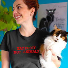 Eat pussy not animals letter  Print Women tshirt Cotton Casual Funny t shirt For Lady Girl Top Tee Hipster Drop Ship