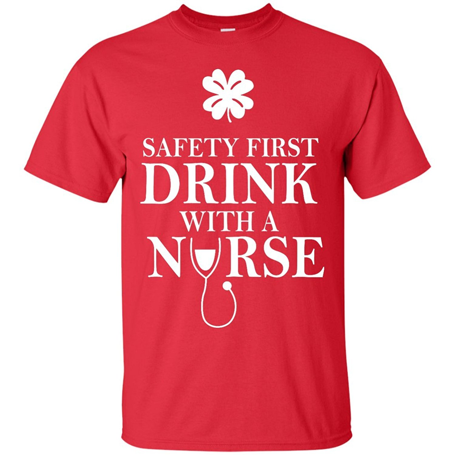 2019 New Fashion Brand Print T-Shirt Male Brand St. Patrick'S Day Safety First, Drink With A Nurse Silk Screen T Shirts