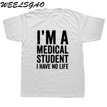 WEELSGAO I'm A Medical Student I Have No Life Funny Doctor Gift Mens T-shirt Fashion Short Sleeve O Neck Casual T Shirt
