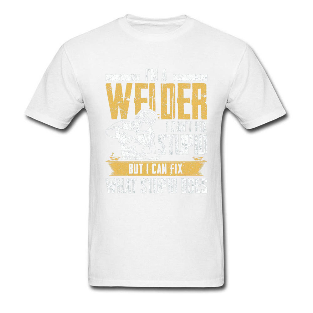 Custom Fitness Tight T Shirt Short Sleeve for Men 100% Cotton Summer/Autumn Crew Neck T Shirts Simple Style Top T-shirts Faddish Welder I Can t Fix Stupid But I Can Fix What  white