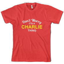 Don't Worry It's a CHARLIE Thing! - Mens T-Shirt - Family - Custom Name Short Sleeves O-Neck T Shirt Tops Tshirt Homme цена 2017