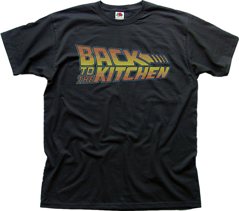 Back To The Kitchen Future Logo Movie Printed T-shirt 9945 Round Neck Best Selling Male Natural Cotton T Shirt TOP TEE