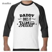 Daddy Does It Better T Shirt Men 3 4 Sleeve T Shirt Novelty Tops Cotton Tees