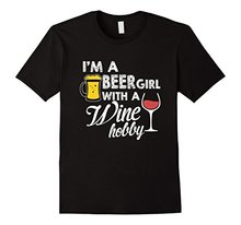 I'm A Beer Girl with A Wine Hobby T-Shirt