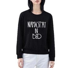 цены на 2019 Women Hoodies Black White Pullover Loose Size XXL Namastay In Bed Sweatshirt Funny Crewneck Hoodies Lazy Tracksuit  в интернет-магазинах