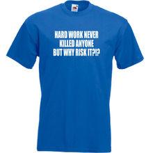 Hard Work Never Killed Anyone T Shirt Funny Tee Top Lazy Joke Gift S-3XL MenS T-Shirts Summer Style Fashion Swag Men