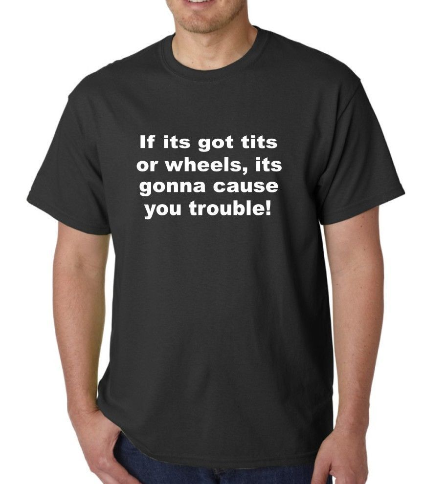 if its got t**s or wheels trouble slogan funny t shirt hoody various colours