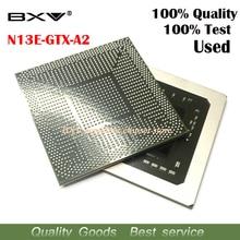 N13E GTX A2 N13E GTX A2 100% اختبار العمل بشكل جيد جدا reball مع كرات شرائح بغا ضمان الجودة شحن مجاني
