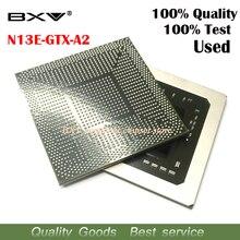 N13E GTX A2 N13E GTX A2 100% test çok iyi çalışıyor reball topları ile BGA yonga seti kalite güvencesi ücretsiz kargo