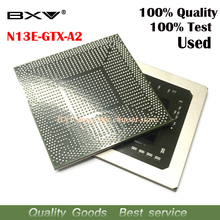 N13E GTX A2 N13E GTX A2  100% test work very well reball with balls BGA chipset quality assurance free shipping
