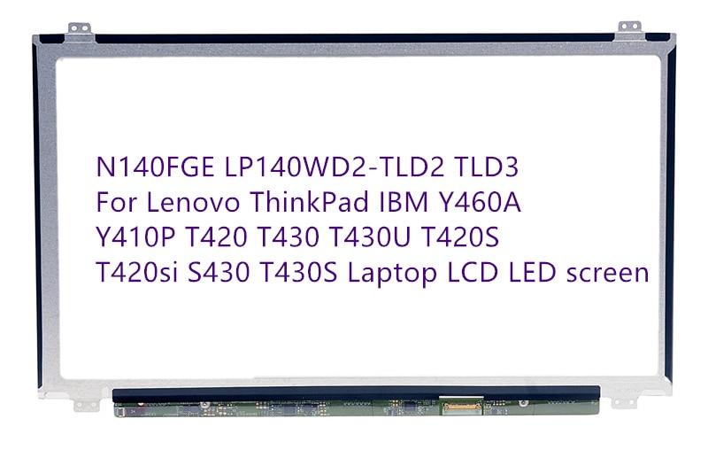 N140FGE LP140WD2-TLD2 TLD3 For Lenovo ThinkPad IBM Y460A Y410P T420 T430 T430U T420S T420si S430 T430S Laptop LCD LED screen new original for lenovo thinkpad t430 t430i t430s 14 0 hd lcd led screen 1366 768 04w3651 b140xtn03 1