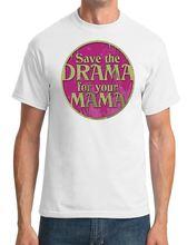 Summer New Cotton T Shirt  Printing Men Save The Drama Your Mama  O-Neck Short Sleeve Shirt kayla perrin single mama drama