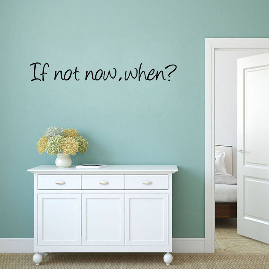 If Not Now,When? Classic Quotes Wall Stickers Home Decorations Removable Wallpaper Decals Bedroom Study Room Office Wall Decor