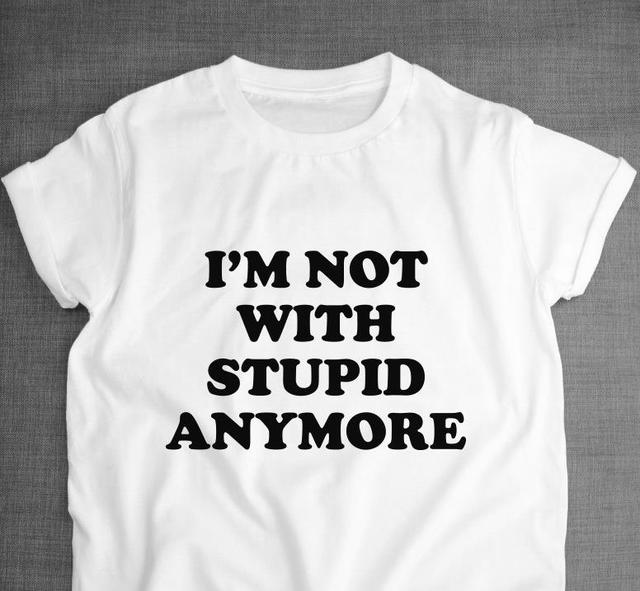 7f1fc84e6 Women T shirt I'm Not With Stupid Anymore Print Casual Cotton Hipster Shirt  For Lady Funny Top Tee White Gray Black B-169