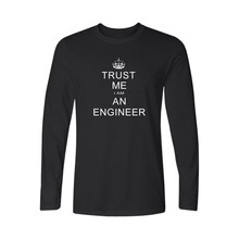 I Am An Keep Calm Trust Me Humor Engineer T shirt Men Long Sleeve Cotton and