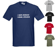 NEW I have Sexdaily. mean Dyslexia, Standard Cut, Funny T-shirt, Small to 5XL New T Shirts  Shirt