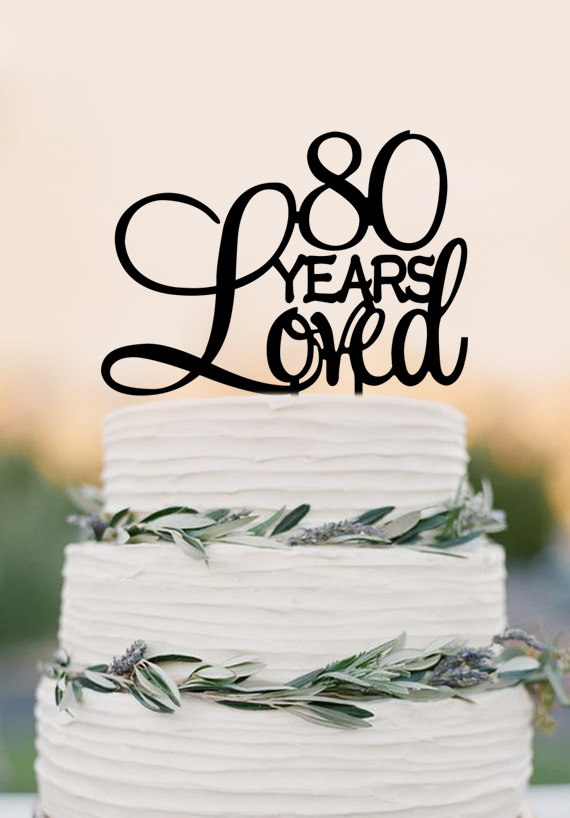 80 Years Loved Cake Topper80th Birthday Party Decorations 80th Anniversary Topper In Decorating Supplies From Home Garden On Aliexpress