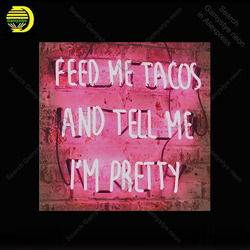 Neon Sign for Feed me Tacos And tell me I am pretty neon Light Sign Decor hotel Store Display Handcrafted Arcade Art Neon Lamps