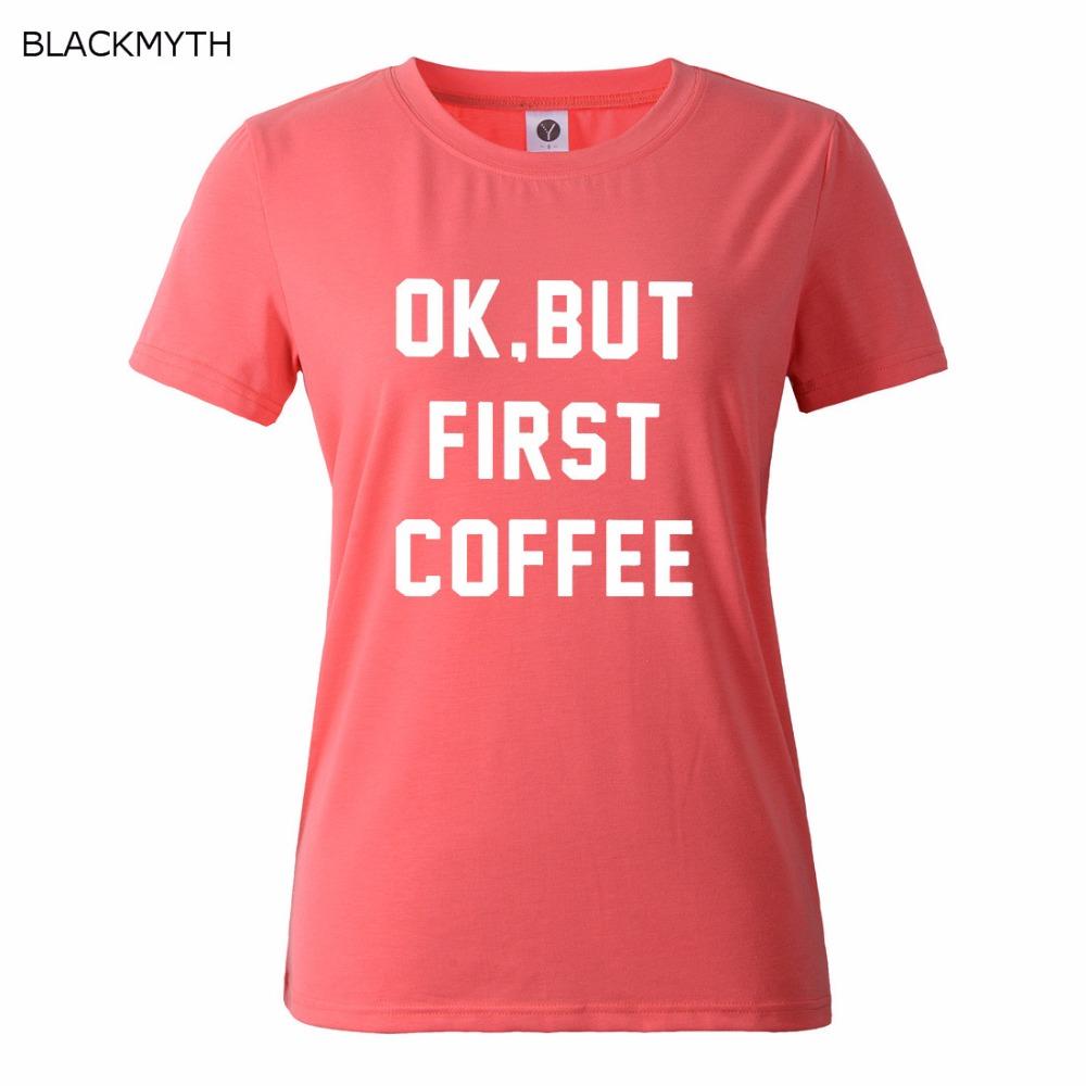 HTB1bKMVQFXXXXcPXpXXq6xXFXXXf - OK BUT FIRST COFFEE Letters Print Cotton Casual T shirt