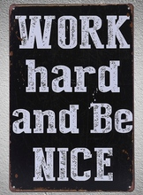 1 pc English Quotes saying Work hard be nice motivation Tin Plate Sign wall plaques Man cave vintage Dropshipping metal Poster