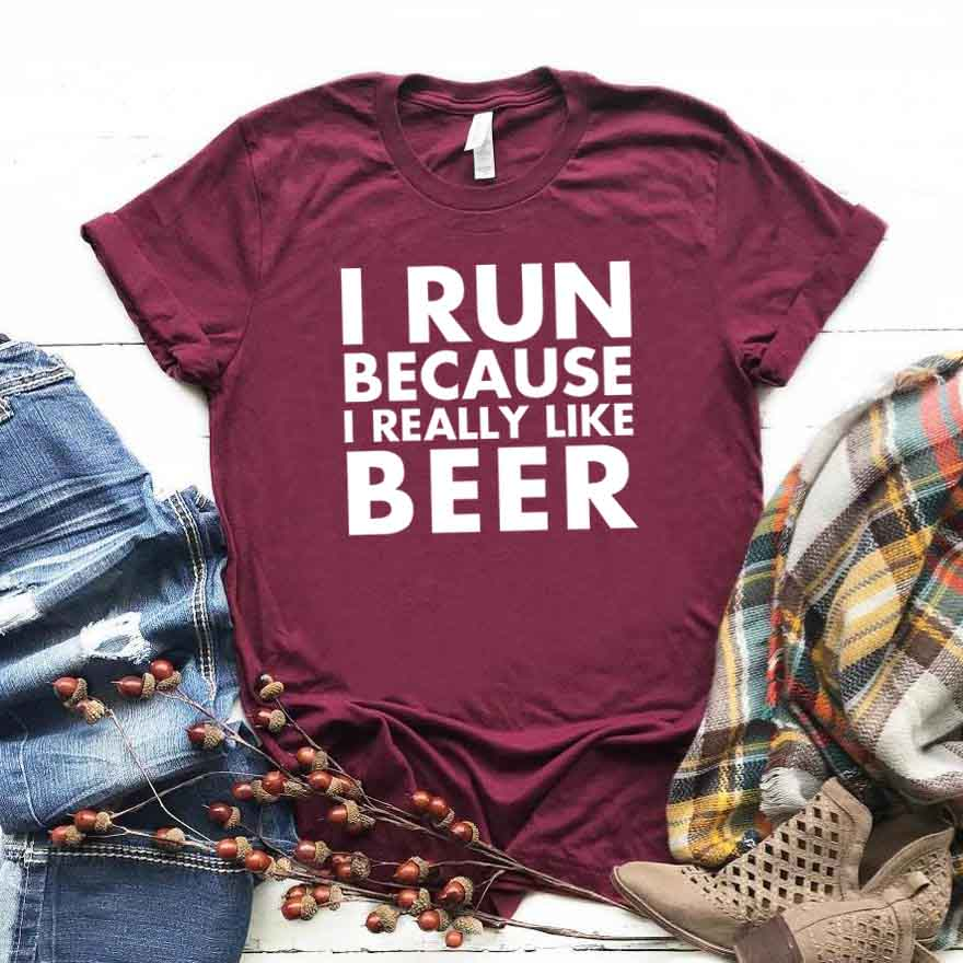 I Run Because I Really Like Beer Print Women Tshirt Cotton Casual Funny T Shirt For Lady Girl Top Tee Hipster Drop Ship NA-226